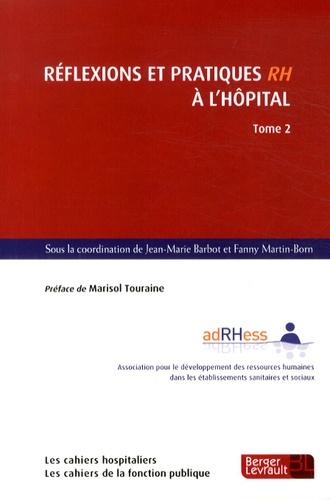 Jean-Marie Barbot et Fanny Martin-Born - Réflexions et pratiques RH à l'hôpital - Tome 2.