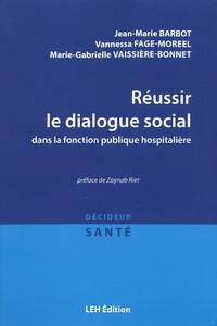 Jean-Marie Barbot et Vannessa Fage-Moreel - Réussir le dialogue social dans la fonction publique hospitalière.