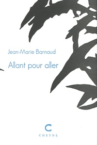 Jean-Marie Barnaud - Allant pour aller.
