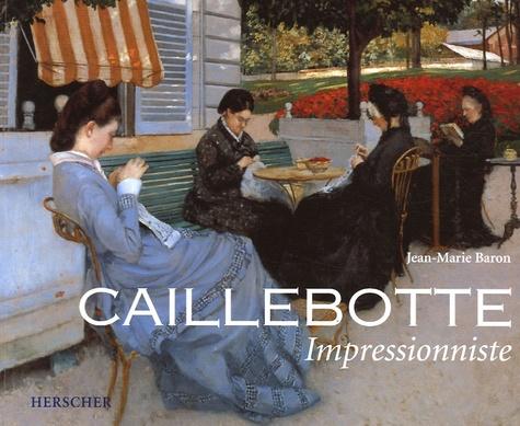 Jean-Marie Baron - Caillebotte impressionniste.