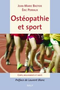 Jean-Marie Bastide et Eric Perraux - Ostéopathie et sport - Corps, mouvements et santé.