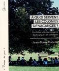 Jean-Marie Bataille - A quoi servent les colonies de vacances ? - Pour des séjours citoyens, écologiques et solidaires.