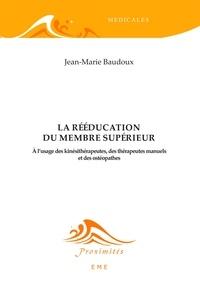 Jean-Marie Baudoux - La rééducation du membre supérieur - A l'usage des kinésithérapeutes, des thérapeutes manuels et des ostéopathes.