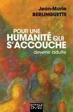 Jean-Marie Berlinguette - Pour une humanité qui s'accouche - Devenir adulte.