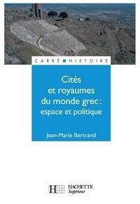 Jean-Marie Bertrand - Cités et royaumes du monde grec - Livre de l'élève - Edition 1992 - Espace et politique.