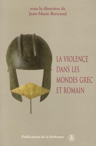 La violence dans les mondes grec et romain. Actes du colloque international (Paris, 2-4 mai 2002)