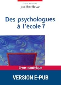 Jean-Marie Besse et  Collectif - CO EDITION  : Des psychologues à l'école ?.