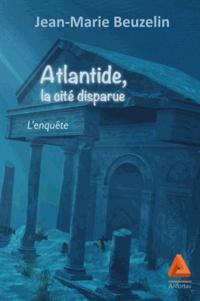 Jean-Marie Beuzelin - Atlantide, la cité disparue.