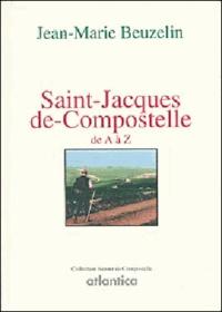 Jean-Marie Beuzelin - Saint Jacques de Compostelle de A à Z.