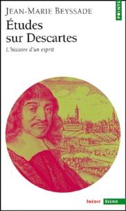 Jean-Marie Beyssade - Etudes sur Descartes. - L'histoire d'un esprit.