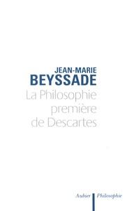 Jean-Marie Beyssade - La philosophie première de Descartes - Le temps et la cohérence de la métaphysique.