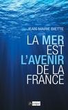 Jean-Marie Biette - La mer est l'avenir de la France.