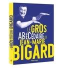 Jean-Marie Bigard - Le gros abécédaire de Jean-Marie Bigard.