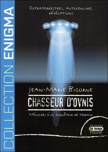 Jean-Marie Bigorne - Chasseur d'Ovnis - Extraterrestres, autocensure, révélations : Mémoires d'un enquêteur de terrain.