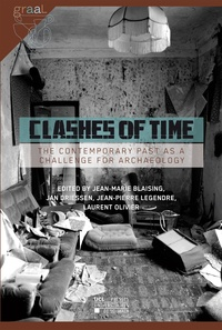 Jean-Marie Blaising et Jean-Pierre Legendre - Clashes of Time - The Contemporary Past as a Challenge for Archaeology.