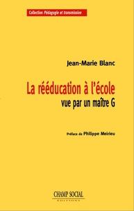 Jean-Marie Blanc - La rééducation à l'école vue par un maître G.