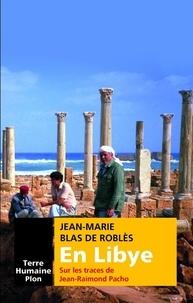 Jean-Marie Blas de Roblès - TERRE HUMAINE  : En Libye sur les traces de Jean-Raimond Pacho.
