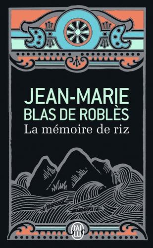 Jean-Marie Blas de Roblès - La mémoire de riz.