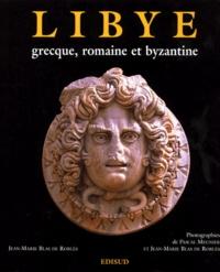 Jean-Marie Blas de Roblès et Pascal Meunier - Libye grecque, romaine et byzantine.