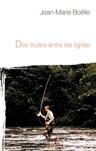 Jean-Marie Boëlle - Des truites entre les lignes.