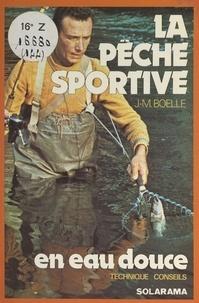 Jean-Marie Boëlle et Joël Bordier - La pêche sportive en eau douce.
