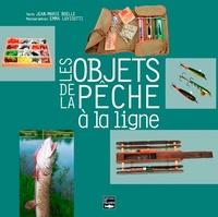 Jean-Marie Boëlle et Emma Luvisutti - Les objets de la pêche à la ligne.