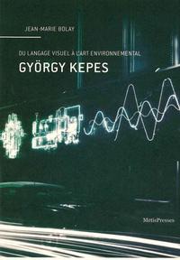 Jean-Marie Bolay - György Kepes - Du langage visuel à l'art environnemental.