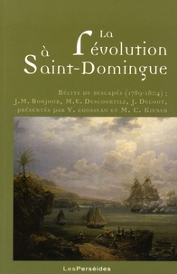 Jean-Marie Bonjour et Michel-Etienne Descourtilz - La révolution à Saint-Domingue - Récits de rescapés (1789-1804).