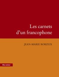 Jean-Marie Borzeix - Les carnets d'un francophone.
