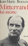 Jean-Marie Borzeix et Claude Glayman - Mitterrand lui-même.