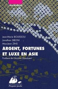 Jean-Marie Bouissou et Jonathan Siboni - Argent, fortunes et luxe en Asie - Japon, Chine, Inde.