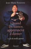 Jean-Marie Bouissou - Quand les sumos apprennent à danser - La fin du modèle japonais.