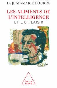 Jean-Marie Bourre - Aliments de l'intelligence (Les) - Et du plaisir.