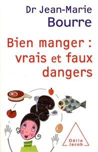 Jean-Marie Bourre - Bien manger : vrais et faux dangers.