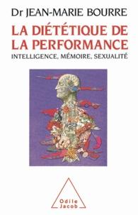 Jean-Marie Bourre - Diététique de la performance (La) - Intelligence, mémoire, sexualité.