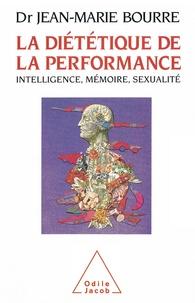 Jean-Marie Bourre - La diététique de la performance - Intelligence, mémoire, sexualité.