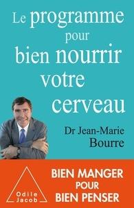 Jean-Marie Bourre - Le programme pour bien nourrir votre cerveau.