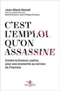 Jean-Marie Brandt - C'est l'emploi qu'on assassine - Contre la finance-casino, pour une économie au service de l'homme.