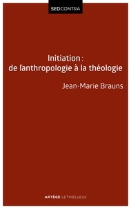 Jean-Marie Brauns - Initiation - De l'anthropologie à la théologie.