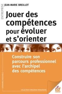 Jean-Marie Breillot - Jouer des compétences pour évoluer et s'orienter - Contruire son parcours professionnel avec l'archipel des compétences.