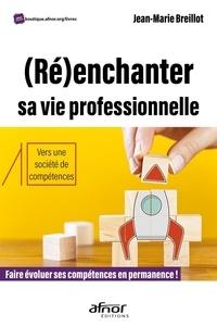 Jean-Marie Breillot - (Ré)enchanter sa vie professionnelle - Faire évoluer ses compétences en permanence ! - Vers une société de compétences.