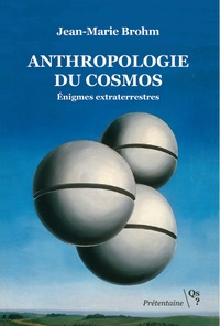Jean-Marie Brohm - Anthropologie du cosmos - Enigmes extraterrestres.