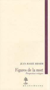 Jean-Marie Brohm - Figures de la mort - Perspectives critiques.