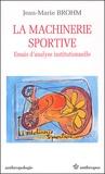 Jean-Marie Brohm - La machinerie sportive. - Essais d'analyse institutionnelle.