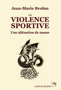 Jean-Marie Brohm - La violence sportive - Une aliénation de masse.
