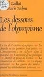 Jean-Marie Brohm et Michel Caillat - Les dessous de l'olympisme.