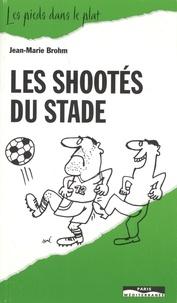 Jean-Marie Brohm - Les shootés du stade.