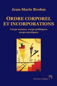 Jean-Marie Brohm - Ordre corporel et incorporations - Corps sociaux, corps politiques, corps mystiques.