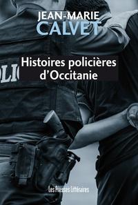 Jean-Marie Calvet - Histoires policières d'Occitanie.