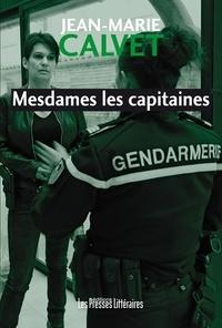 Jean-Marie Calvet - Mesdames les capitaines.